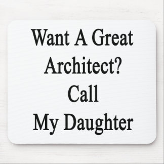 Want A Great Architect Call My Daughter Mouse Pad