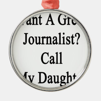 Want A Great Journalist Call My Daughter Christmas Ornament