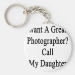 Want A Great Photographer Call My Daughter Keychains