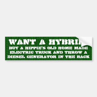 Want a hybrid? bumper sticker