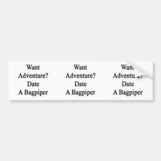 Want Adventure Date A Bagpiper Bumper Sticker