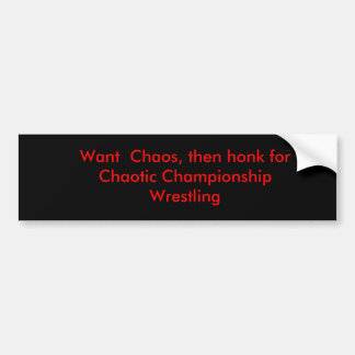 Want  Chaos, then honk for Chaotic Championship... Car Bumper Sticker