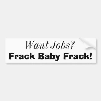 Want Jobs?, Frack Baby Frack! Bumper Stickers