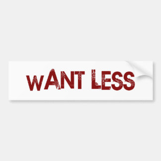 Want Less Bumper Stickers