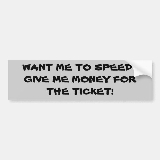 Want Me To Speed? Pay My Ticket Bumper