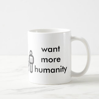 want more humanity coffee mug