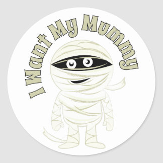 Want My Mummy Round Sticker