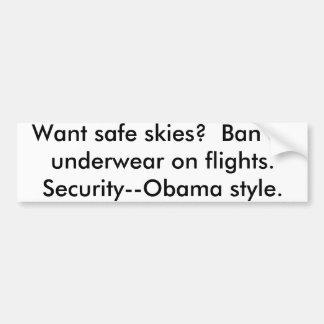 Want safe skies?  Ban all underwear on flights.... Bumper Sticker