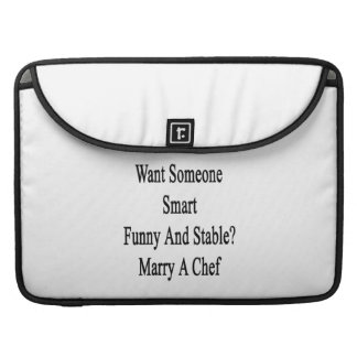 Want Someone Smart Funny And Stable Marry A Chef Sleeves For MacBooks