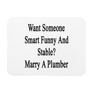 Want Someone Smart Funny And Stable Marry A Plumbe Rectangular Photo Magnet