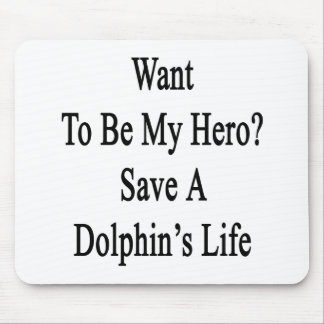 Want To Be My Hero Save A Dolphin s Life Mousepad