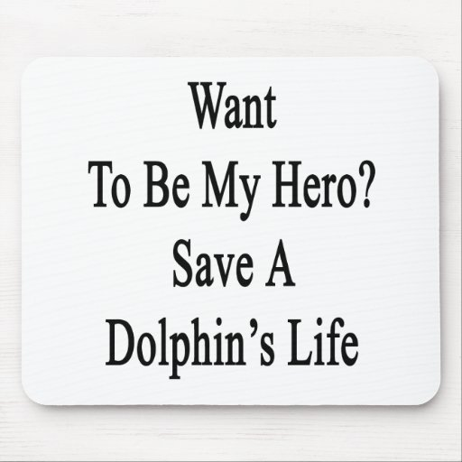 Want To Be My Hero Save A Dolphin's Life Mousepad