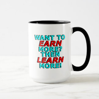 Want to EARN more? Then LEARN more! Mug