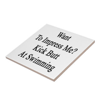 Want To Impress Me Kick Butt At Swimming Small Square Tile
