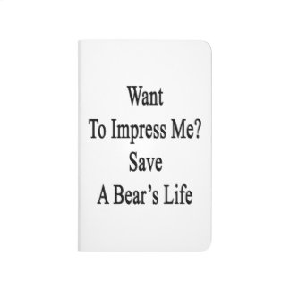 Want To Impress Me Save A Bear's Life Journal