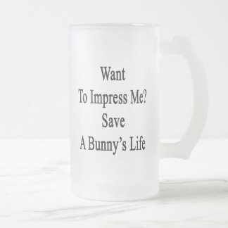 Want To Impress Me Save A Bunny's Life Beer Mug