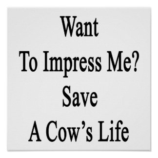 Want To Impress Me Save A Cow's Life Poster