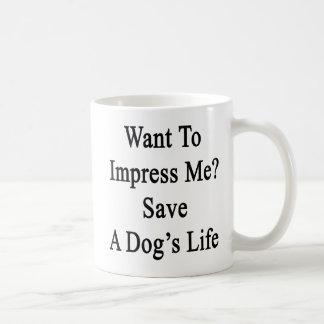 Want To Impress Me Save A Dog's Life Classic White Coffee Mug
