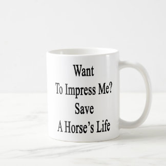 Want To Impress Me Save A Horse's Life Coffee Mugs