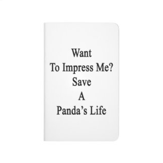 Want To Impress Me Save A Panda's Life Journals