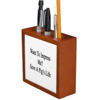 Want To Impress Me Save A Pig's Life Desk Organiser