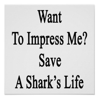 Want To Impress Me Save A Shark's Life Poster