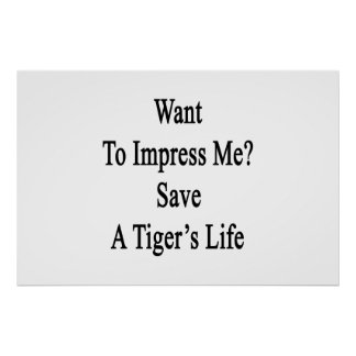 Want To Impress Me Save A Tiger's Life Poster