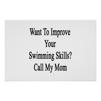 Want To Improve Your Swimming Skills Call My Mom Poster