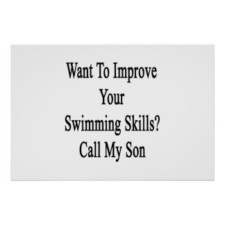Want To Improve Your Swimming Skills Call My Son Poster