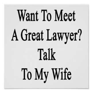 Want To Meet A Great Lawyer Talk To My Wife. Poster