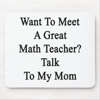 Want To Meet A Great Math Teacher Talk To My Mom Mousepad
