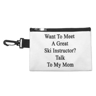 Want To Meet A Great Ski Instructor Talk To My Mom Accessories Bag