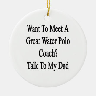 Want To Meet A Great Water Polo Coach Talk To My D Round Ceramic Decoration