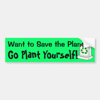 Want to Save the Planet? Bumper Sticker