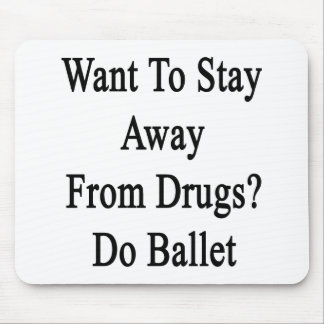 Want To Stay Away From Drugs Do Ballet Mouse Pad