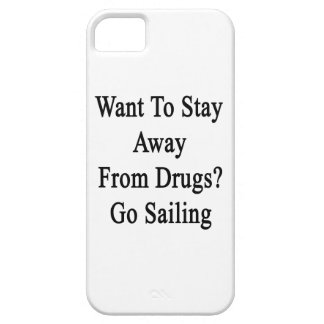 Want To Stay Away From Drugs Go Sailing iPhone 5 Cover