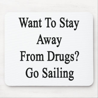 Want To Stay Away From Drugs Go Sailing Mouse Pad
