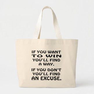 Want To Win You'll Find A Way If Not Find Excuse Jumbo Tote Bag