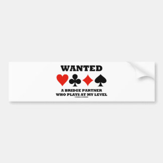 Wanted A Bridge Partner Who Plays At My Level Bumper Sticker