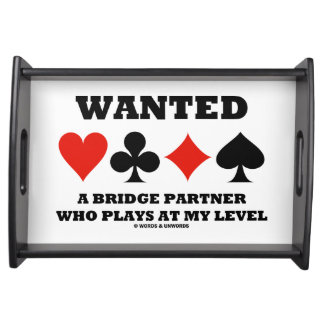 Wanted A Bridge Partner Who Plays At My Level Service Tray