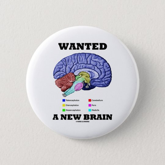 Wanted A New Brain (Anatomical Brain Attitude) 6 Cm Round Badge