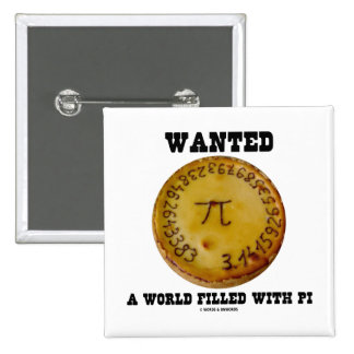 Wanted A World Filled With Pi (Pi Pie Math Humor) 15 Cm Square Badge