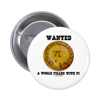Wanted A World Filled With Pi (Pi Pie Math Humor) 6 Cm Round Badge