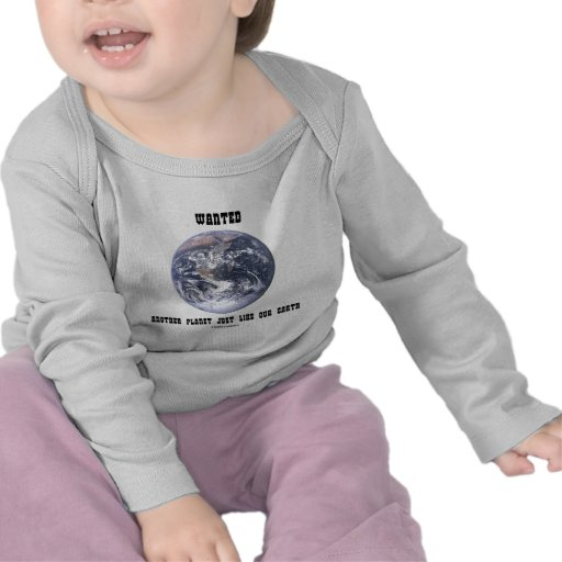 Wanted Another Planet Just Like Our Earth Shirts