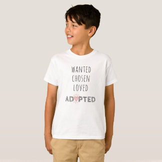 """Wanted, Chosen, Loved, Adopted"" T-Shirt"
