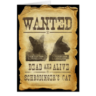 Wanted dead and alive Schroedinger s cat Card