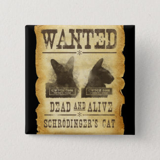 Wanted dead and alive.  Schroedinger's cat. 15 Cm Square Badge
