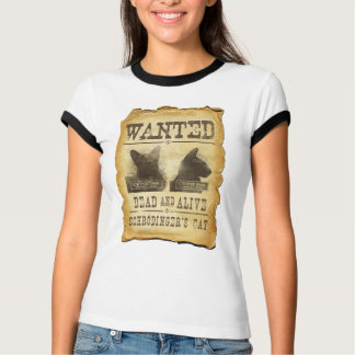 Wanted dead and alive.  Schroedinger's cat. Shirts