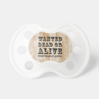 Wanted Dead or Alive Pacifiers