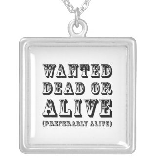 Wanted Dead or Alive Necklaces